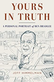 Yours in Truth: A Personal Portrait of Ben Bradlee by [Himmelman, Jeff]
