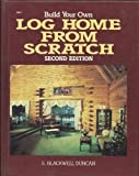 Build Your Own Log Home from Scratch, S. Blackwell Duncan, 0830694811
