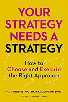 Your Strategy Needs a Strategy: How to Choose and Execute the Right Approach by [Reeves, Martin, Haanaes, Knut, Sinha, Janmejaya]