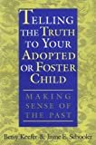 img - for Telling the Truth to Your Adopted or Foster Child: Making Sense of the Past book / textbook / text book