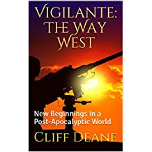 Vigilante: The Way West: New Beginnings in a Post-Apocalyptic World