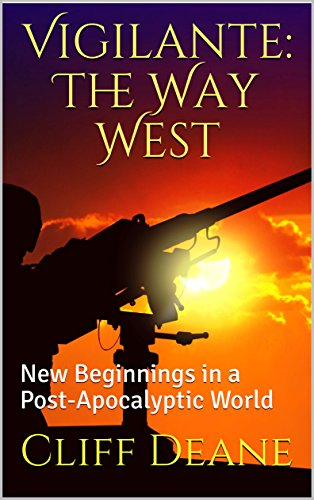 Vigilante: The Way West: New Beginnings in a Post-Apocalyptic World by [Deane, Cliff]