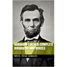 Abraham Lincoln Complete Biography and Quotes