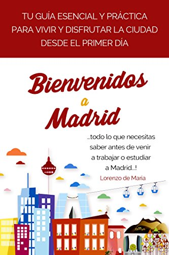 Bienvenidos a Madrid: Tu Guía Práctica para vivir y disfrutar la Ciudad (Spanish Edition