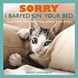 Sorry I Barfed on Your Bed (and Other Heartwarming Letters from Kitty) by Jeremy Greenberg (2013-04-02)