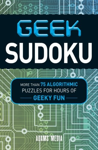 Geek Sudoku: More Than 75 Algorithmic Puzzles for Hours of Geeky Fun