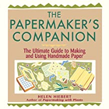 The Papermaker's Companion: The Ultimate Guide to Making and Using Handmade Paper