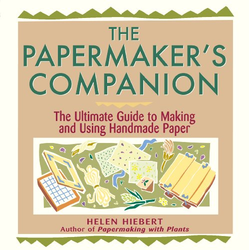 The Papermaker's Companion: The Ultimate Guide to Making...