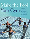 swimming pool plans Make the Pool Your Gym: No-Impact Water Workouts for Getting Fit, Building Strength and Rehabbing from Injury
