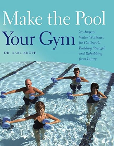 Make the Pool Your Gym: No-Impact Water Workouts for Getting Fit, Building Strength and Rehabbing from Injury (Building A Swimming Pool Step By Step)