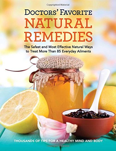 Doctors Favorite Natural Remedies  The Safest And Most Effective Natural Ways To Treat More Than 85 Everyday Ailments