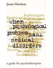 When Psychological Problems Mask Medical Disorders, First Edition: A Guide for Psychotherapists