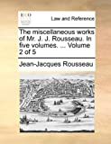 The Miscellaneous Works of Mr J J Rousseau In, Jean-Jacques Rousseau, 1140653474