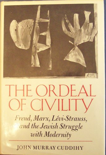 The Ordeal of Civility: Freud, Marx, Levi-Strauss, and the Jewish Struggle with Modernity