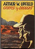 Gripped by Drought, Arthur W. Upfield, 0939767198