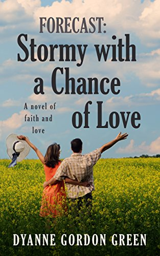 Book: Forecast - Stormy With a Chance of Love - A novel of faith and love by Dyanne Gordon Green