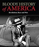 img - for Bloody History of America: Revolution, Race and War (Bloody Histories) book / textbook / text book