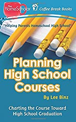 Planning High School Courses: Charting the Course Toward Homeschool Graduation (Coffee Break Books) (Volume 1)
