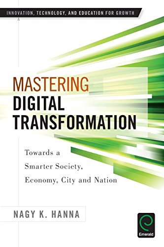 Mastering Digital Transformation: Towards A Smarter Society, Economy, City And Nation (Innovation, Technology, And Education For Growth)