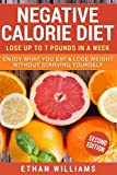 Negative Calorie Diet: Lose up to 7 pounds in a week - Enjoy What You Eat & Lose Weight Without Starving Yourself