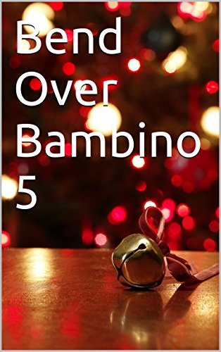 Bend Over Bambino 5 (Italian Edition)
