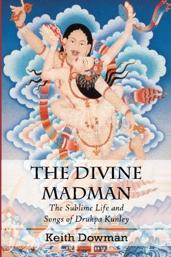 The Divine Madman: The Sublime Life and Songs of Drukpa Kunley (The Life And Times Of Don Quixote)