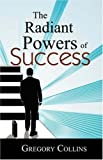 The Radiant Powers of Success, Gregory Collins, 0741441799
