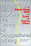 Intervening to Improve the Safety of Occupational Driving: A Behavior-Change Model and Review of Empirical Evidence, Timothy D. Ludwig, E. Scott Geller, 0789010046