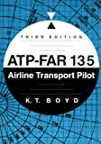 ATP - FAR 135 : Airline Transport Pilot, Boyd, K. T., 0813805082