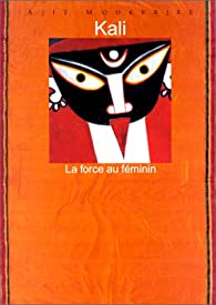 Kali : La force au féminin par Ajit Mookerjee