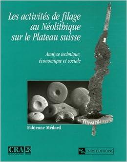 Amazon Fr Activites De Filage Au Neolithique Sur Le Plateau Medard Fabienne Livres