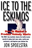 Ice to the Eskimos: How to Market a Product Nobody Wants, Jon Spoelstra, 0887308511