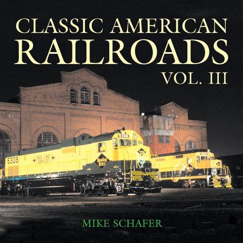 Classic Railroad - Classic American Railroad Volume III (Classic American Railroads)