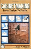 Cabinetmaking : From Design to Finish, Maguire, Byron W., 0934041628