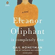 Eleanor Oliphant Is Completely Fine: A Novel Audiobook by Gail Honeyman Narrated by Cathleen McCarron