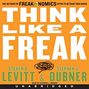 Think Like a Freak Audiobook by Steven D. Levitt, Stephen J. Dubner Narrated by Stephen J. Dubner