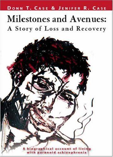 Milestones and Avenues: A Story of Loss and Recovery: A biographical account of living with paranoid schizophrenia