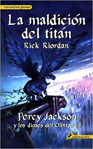 La maldición del titán: Percy Jackson y los Dioses del Olimpo III Narrativa Joven: Amazon.es: Riordan, Rick: Libros