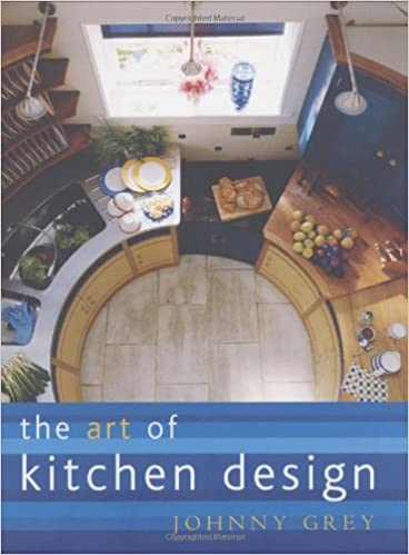 The Art Of Kitchen Design: Johnny Grey: 9781841880853: Amazon.com: Books