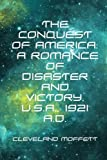 img - for The Conquest of America: A Romance of Disaster and Victory, U.S.A., 1921 A.D. book / textbook / text book