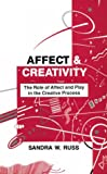 Affect and Creativity : The Role of Affect and Play in the Creative Process, Russ, Sandra, 0805809864