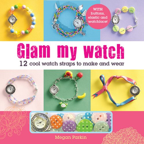 Glam My Watch: 12 Cool Watch Straps to Make and Wear