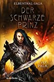 Die Elbenthal-Saga: Elbenthal-Saga: Der schwarze Prinz