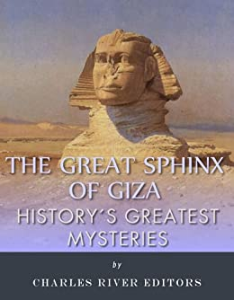 History's Greatest Mysteries: The Sphinx by [Charles River Editors]