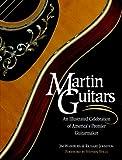 Martin Guitars - An Illustrated Celebration of America's Premier Guitarmaker