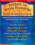 Brighten Up Boring Beginnings and Other Quick Writing Lessons: 10-Minute Mini-Lessons and Reproducible Activities That Sharpen Students' Writing Skill