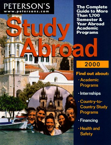 Peterson's Study Abroad 2000: The Complete Guide to More Than 1,700 Semester & Year Abroad Academic Programs