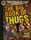 The Big Book of Thugs: Tough as Nails True Tales of the World's Baddest Mobs, Gangs, and Ne'er do Wells! (Factoid Books)