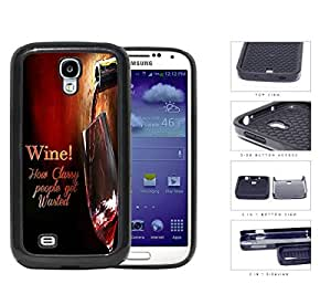 Wine! How Classy People Get Wasted 2-Piece Dual Layer High Impact Rubber Silicone Cell Phone Case Samsung Galaxy S4 SIV I9500