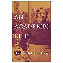 An Academic Life: A Memoir (The William G. Bowen Series Book 109)